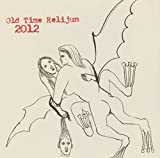 2012 by OLD TIME RELIJUN (2005-09-06)
