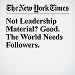 Not Leadership Material? Good. The World Needs Followers. | Susan Cain