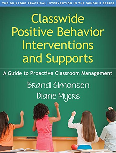 Classwide Positive Behavior Interventions and Supports: A Guide to Proactive Classroom Management (The Guilford Practical Intervention in the Schools Series)