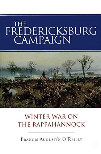 The Fredericksburg Campaign: Winter War on the Rappahannock