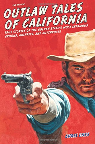 Outlaw Tales of California: True Stories Of The Golden State's Most Infamous Crooks, Culprits, And Cutthroats (Jack Black And The Ship Of Thieves)