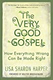 The Very Good Gospel: How Everything Wrong Can Be Made Right