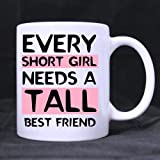 11 Ounce- Novelty Funny & Humor Every Tall Girl Needs A Short Best Friend White Ceramic Coffee Mug Cup, Tall Girl Mug, Short People Mug, Best Friend Mug - Great Gift Item for Anyone/Christmas/Birthday