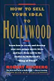 How to Sell Your Idea to Hollywood, Robert Kosberg, 1463412576