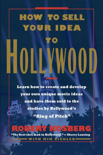 How to Sell Your Idea to Hollywood ()