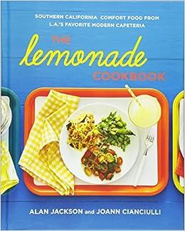 The lemonade cookbook southern california comfort food from las the lemonade cookbook southern california comfort food from las favorite modern cafeteria alan jackson joann cianciulli 9781250023667 amazon forumfinder Gallery