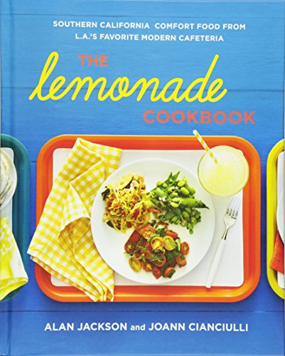 The Lemonade Cookbook: Southern California Comfort Food from L.A.'s Favorite Modern Cafeteria by Alan Jackson, JoAnn Cianciulli