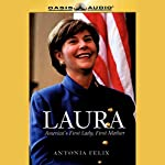 Laura: America's First Lady, First Mother | Antonia Felix