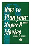 How to Plan Your Super 8 Mm. Movies, Clifford Victor Willson, 0817406255