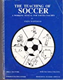 img - for The teaching of soccer: A working manual for youth coaches book / textbook / text book