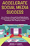 Accelerate Social Media Success - 2018: (Side-Hustle from Social Media Based Marketing) YouTube Consulting, Pinterest Small Business Marketing & Tshirt Teespring Company