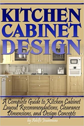 Kitchen Cabinet Design A Complete Guide To Kitchen Cabinet Layout Recommendations Clearance Dimensions And Design Concepts Jouanneau Adolfo 9781978278707 Books Amazon Ca
