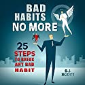 Bad Habits No More: 25 Steps to Break ANY Bad Habit Audiobook by S.J. Scott Narrated by Greg Zarcone