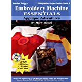 Embroidery Machine Essentials - Applique Adventures: Companion Project Series: Book 6