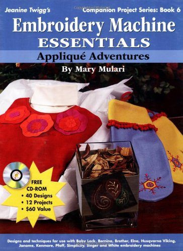 Embroidery Machine Essentials - Applique Adventures: Companion Project Series: Book 6 PDF