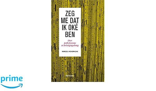 Zeg me dat ik oké ben: over perfectionisme en bevestigingsdrang: Amazon.es: Marcel Hendrickx: Libros en idiomas extranjeros