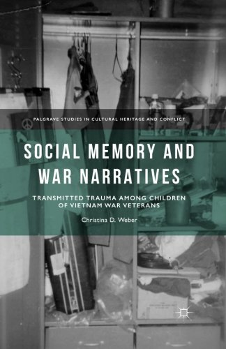 Social Memory and War Narratives: Transmitted Trauma among Children of Vietnam War Veterans (Palgrave Studies in Cultural Heritage and Conflict) by Palgrave Macmillan
