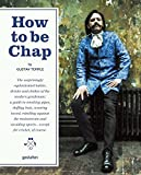 Image of How to be Chap: The Surprisingly Sophisticated Habits, Drinks and Clothes of the Modern Gentlema n