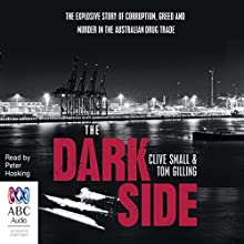 The Dark Side: The explosive story of corruption, greed and murder in the Australian drug trade Audiobook by Clive Small, Tom Gilling Narrated by Peter Hosking