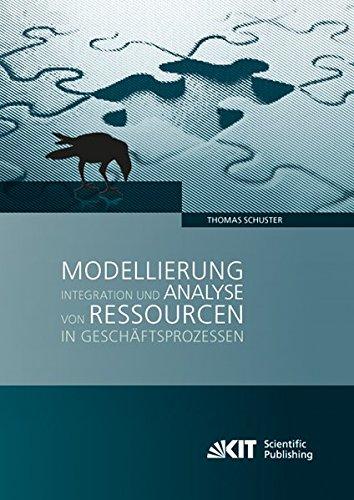 Download Modellierung, Integration und Analyse von Ressourcen in Geschaeftsprozessen (German Edition) PDF