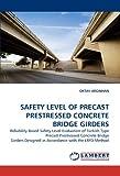 Safety Level of Precast Prestressed Concrete Bridge Girders, Oktay Arginhan, 3844331786