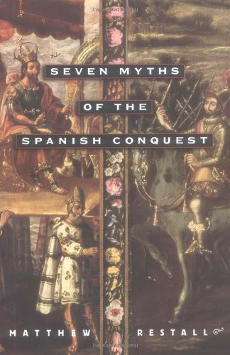 Seven Myths of the Spanish Conquest: Amazon.es: Restall, Matthew ...