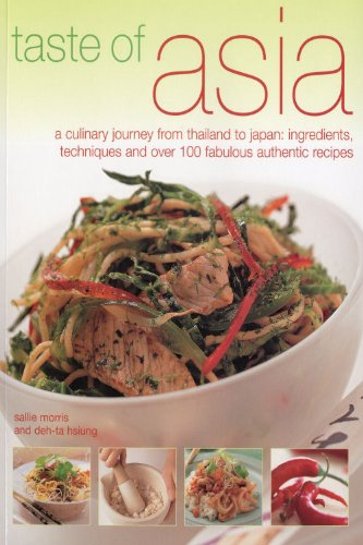 Taste of Asia: A Culinary Journey from Thailand to Japan: Ingredients, Techniques and Over 100 Fabulous Authentic Recipes by Sallie Morris, Deh-Ta Hsiung