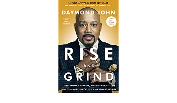 Rise and Grind: Outperform, Outwork, and Outhustle Your Way to a More Successful and Rewarding Life (English Edition) eBook: Daymond John, Daniel Paisner: ...