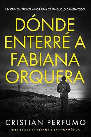 Dónde enterré a Fabiana Orquera: Novela de misterio en la Patagonia eBook: Perfumo, Cristian: Amazon.es: Tienda Kindle