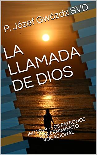 LA LLAMADA DE DIOS: JMJ PANAMÁ 2019 – LOS PATRONOS – DISCERNIMIENTO VOCACIONAL (Spanish Edition) de [Gwózdz SVD, P. Józef]