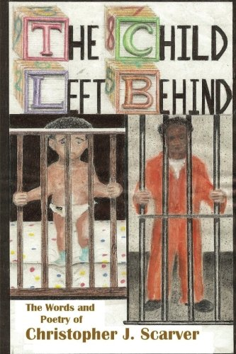 Search : The Child Left Behind: Poetry of Christopher J Scarver