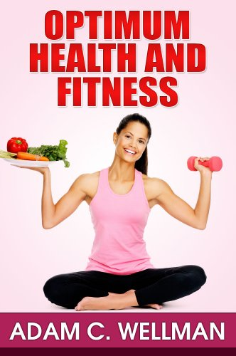 Optimum Health And Fitness Guide: Learn How You Can Tell If A Diet Is Bad, Eating Right, Workout Routines And Easy To Follow Exercise & Fitness Tips