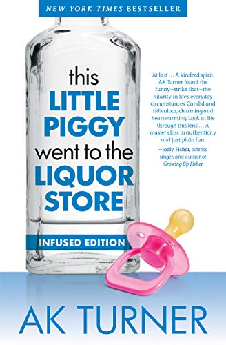 This Little Piggy Went to the Liquor Store (Infused Edition): Unapologetic admissions from a non-contender for Mother of the Year (Tales of Imperfection Book 1) -