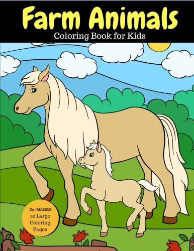 Coloring Book Farm Animals - Farm Animals Coloring Book for Kids: 2x Images for Double Fun, 50 Large Coloring Pages (Larger than Most!) (Farm Animal Coloring Books) (Volume 1)