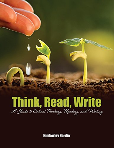 Think, Read, Write: A Guide to Critical Thinking, Reading, and Writing