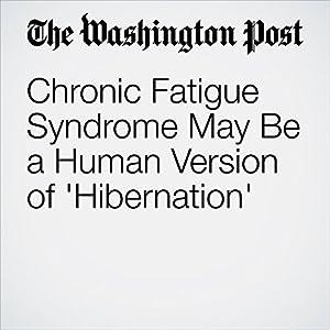 Chronic Fatigue Syndrome May Be a Human Version of 'Hibernation'