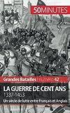 Image de La guerre de Cent Ans. 1337-1453: Un siècle de lutte entre Français et Anglais (French Edition)