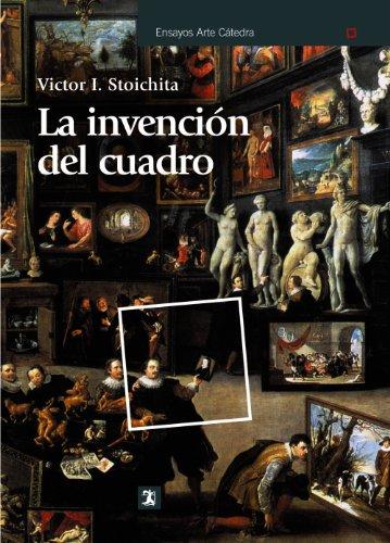 Descargar Libro La Invención Del Cuadro: Arte, Artífices Y Artificios En Los Orígenes De La Pintura Europea Victor I. Stoichita