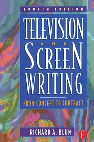 Television and Screen Writing, Fourth Edition: From Concept to Contract