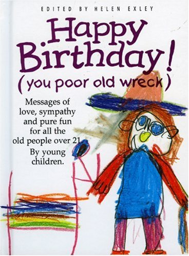 Happy Birthday: You Poor Old Wreck: Messages of Love, Sympathy and Pure Fun for All the People over 21 by Young Children (The Kings Kids Say)