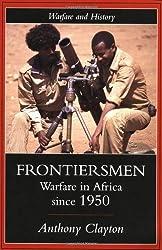 Frontiersmen: Warfare In Africa Since 1950 (Warfare and History)