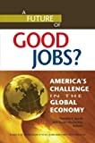 A Future of Good Jobs? : America's Challenge in the Global Economy, Editors Timothy J. Bartik and Susan N. Houseman, 0880993316
