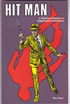Hit Man: A Technical Manual for Independent Contractors by [Feral, Rex]