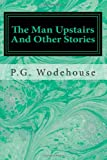 The Man Upstairs and Other Stories, P.g. Wodehouse, 1495341178