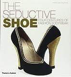 The Seductive Shoe: Four Centuries of Fashion Footwear