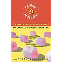 Casino Moscow: A Tale of Greed and Adventure on Capitalism's Wildest Frontier