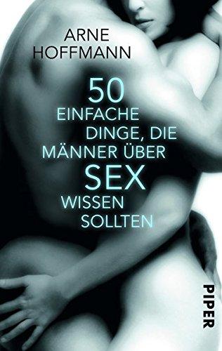 50 einfache Dinge, die Männer über Sex wissen sollten Taschenbuch – 11. Juni 2013 Arne Hoffmann Piper Taschenbuch 349230348X Partnerschaft