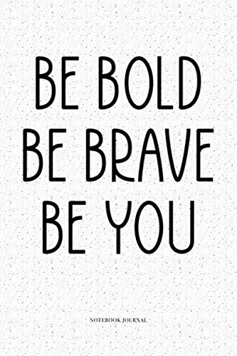 (Be Bold Be Brave Be you: A 6x9 Inch Softcover Matte Notebook Diary  With 120 Blank Lined)