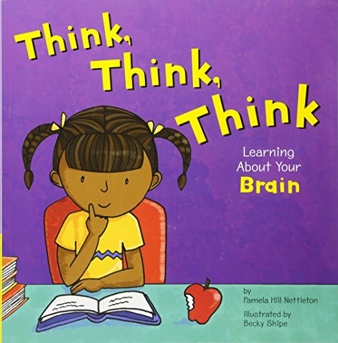 Think, Think, Think: Learning About Your Brain (The