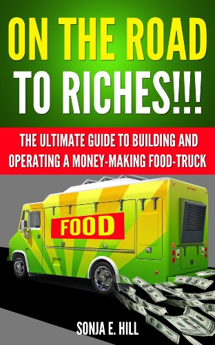 On the Road to Riches!!!The Ultimate Guide to Building and Operating a Money-Making Food Truck: How to Build  a Food Truck